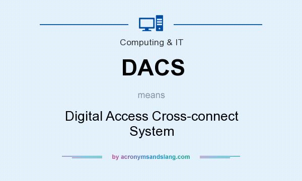 What does DACS mean? It stands for Digital Access Cross-connect System