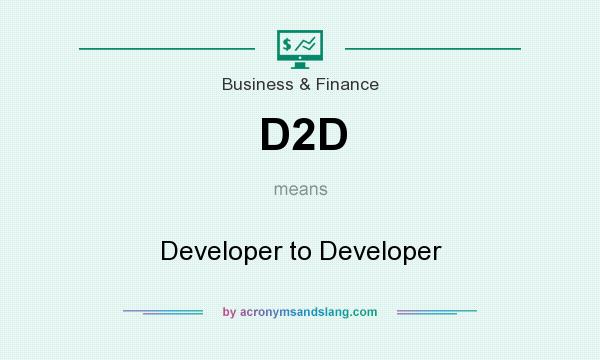 What does D2D mean? It stands for Developer to Developer