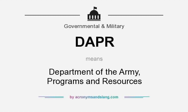 What does DAPR mean? It stands for Department of the Army, Programs and Resources