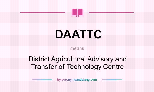 What does DAATTC mean? It stands for District Agricultural Advisory and Transfer of Technology Centre