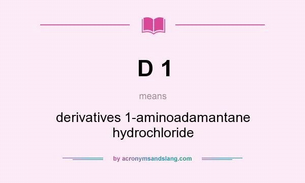 What does D 1 mean? It stands for derivatives 1-aminoadamantane hydrochloride
