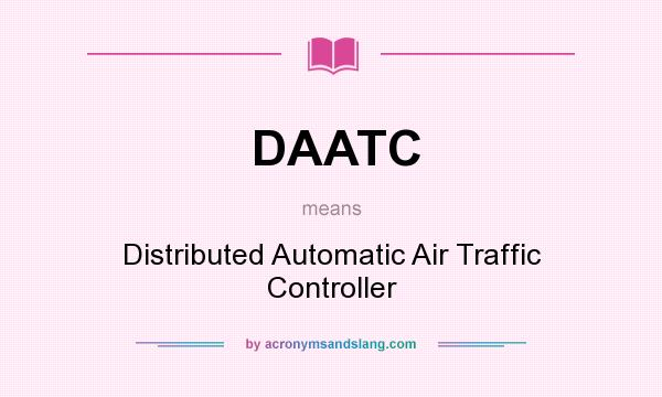 What does DAATC mean? It stands for Distributed Automatic Air Traffic Controller