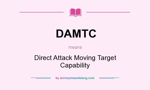 What does DAMTC mean? It stands for Direct Attack Moving Target Capability