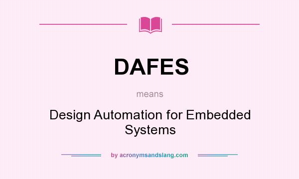 What does DAFES mean? It stands for Design Automation for Embedded Systems