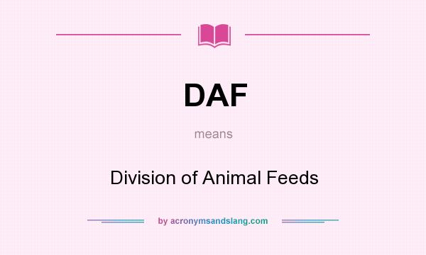 What does DAF mean? It stands for Division of Animal Feeds