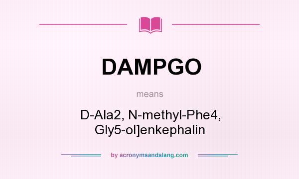 What does DAMPGO mean? It stands for D-Ala2, N-methyl-Phe4, Gly5-ol]enkephalin
