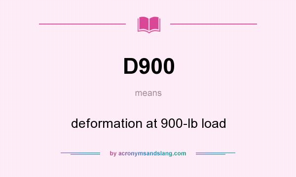 What does D900 mean? It stands for deformation at 900-lb load