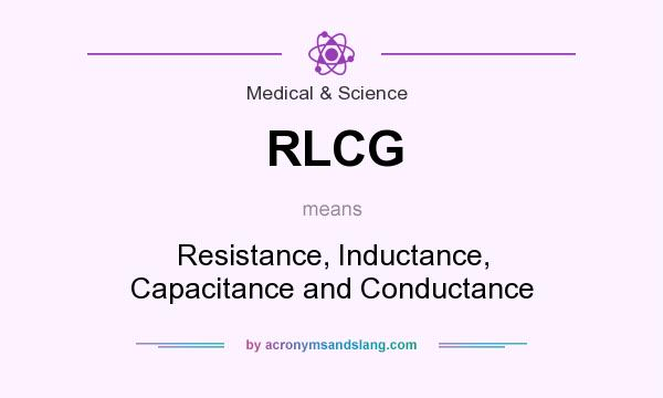 What does RLCG mean? It stands for Resistance, Inductance, Capacitance and Conductance