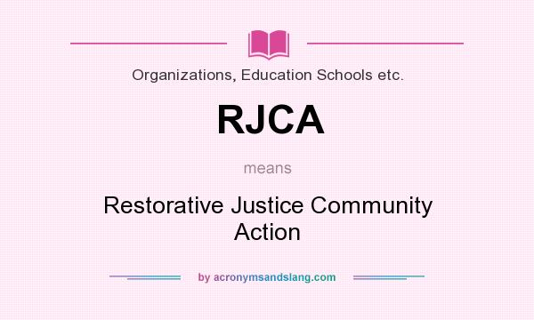 What does RJCA mean? It stands for Restorative Justice Community Action