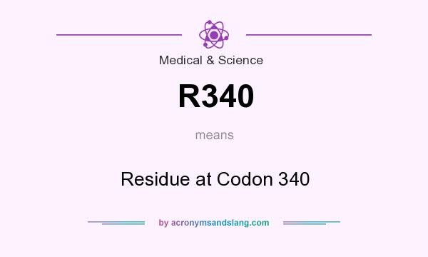 What does R340 mean? It stands for Residue at Codon 340