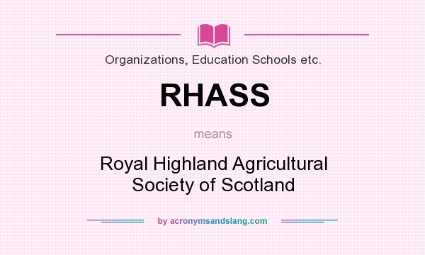 What does RHASS mean? It stands for Royal Highland Agricultural Society of Scotland