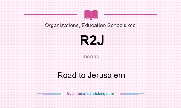 What does R2J mean? It stands for Road to Jerusalem