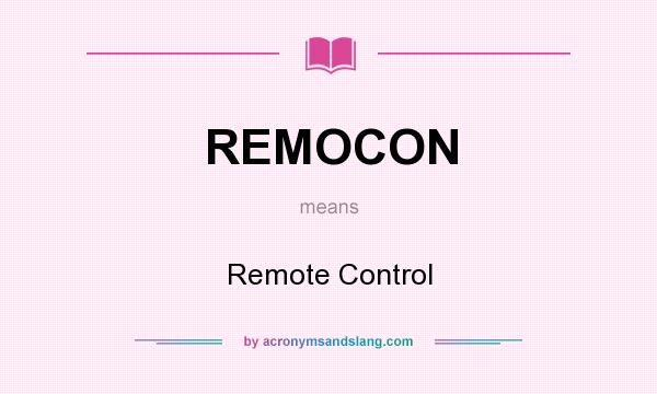 What does REMOCON mean? It stands for Remote Control