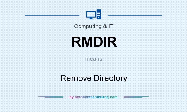 What does RMDIR mean? It stands for Remove Directory