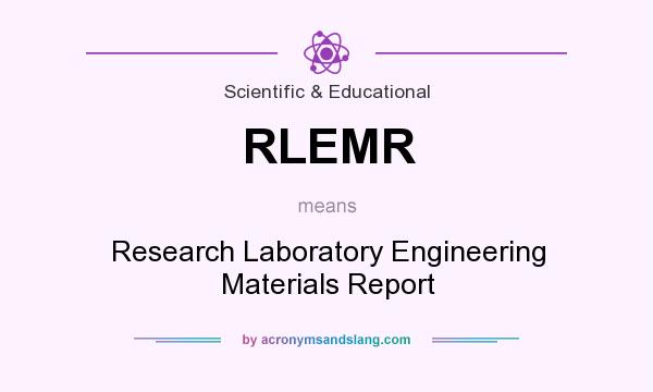 What does RLEMR mean? It stands for Research Laboratory Engineering Materials Report