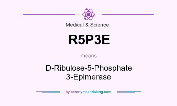What does R5P3E mean? It stands for D-Ribulose-5-Phosphate 3-Epimerase