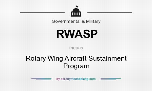 What does RWASP mean? It stands for Rotary Wing Aircraft Sustainment Program