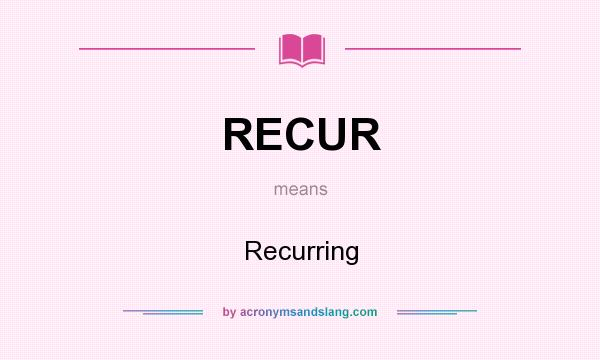 What does RECUR mean? It stands for Recurring