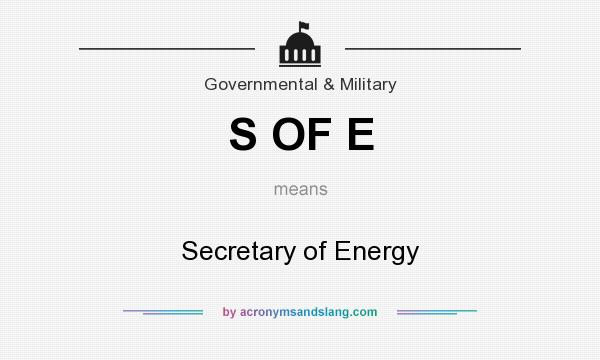 What does S OF E mean? It stands for Secretary of Energy