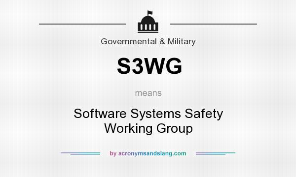 What does S3WG mean? It stands for Software Systems Safety Working Group