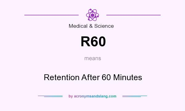 What does R60 mean? It stands for Retention After 60 Minutes