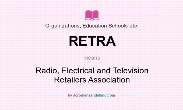 What does RETRA mean? It stands for Radio, Electrical and Television Retailers Association