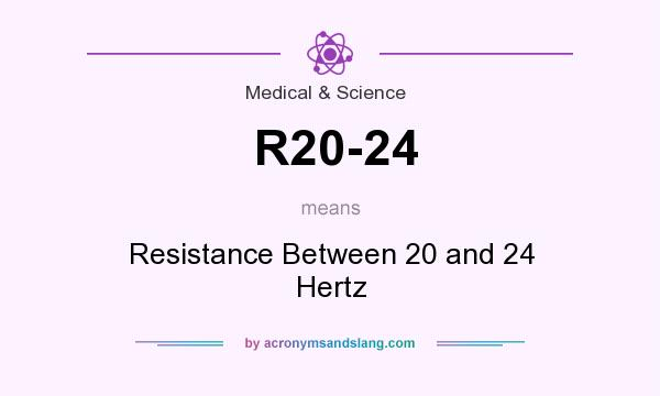 What does R20-24 mean? It stands for Resistance Between 20 and 24 Hertz