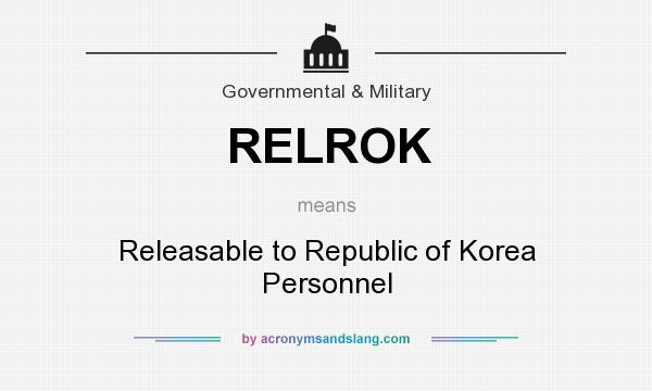 What does RELROK mean? It stands for Releasable to Republic of Korea Personnel