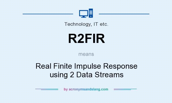 What does R2FIR mean? It stands for Real Finite Impulse Response using 2 Data Streams