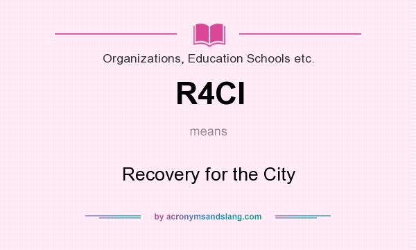 What does R4CI mean? It stands for Recovery for the City