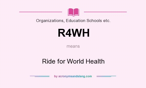 What does R4WH mean? It stands for Ride for World Health