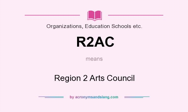 What does R2AC mean? It stands for Region 2 Arts Council