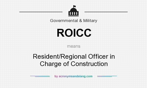 What does ROICC mean? It stands for Resident/Regional Officer in Charge of Construction