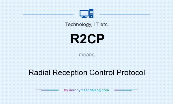 What does R2CP mean? It stands for Radial Reception Control Protocol