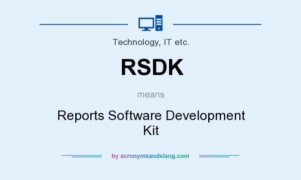 What does RSDK mean? It stands for Reports Software Development Kit