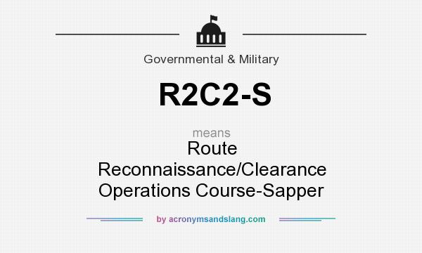 What does R2C2-S mean? It stands for Route Reconnaissance/Clearance Operations Course-Sapper