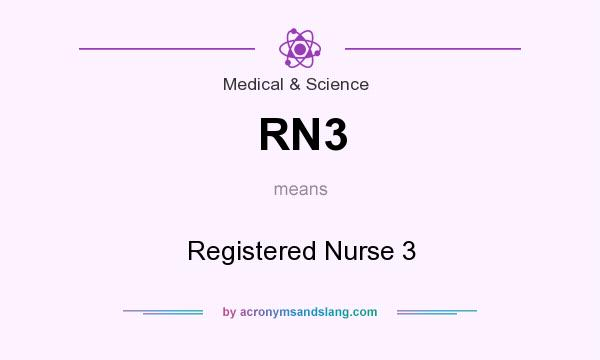 What does RN3 mean? It stands for Registered Nurse 3