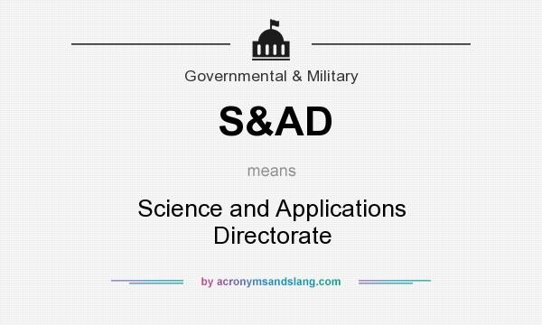 What does S&AD mean? It stands for Science and Applications Directorate