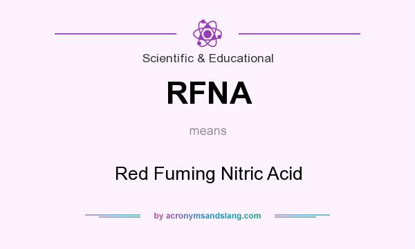 What does RFNA mean? It stands for Red Fuming Nitric Acid