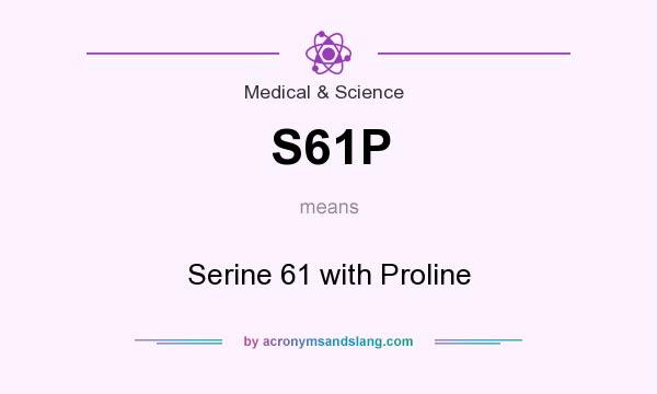 What does S61P mean? It stands for Serine 61 with Proline