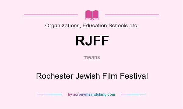 What does RJFF mean? It stands for Rochester Jewish Film Festival