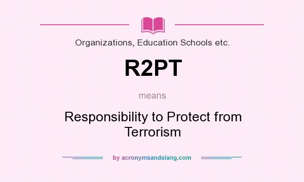 What does R2PT mean? It stands for Responsibility to Protect from Terrorism