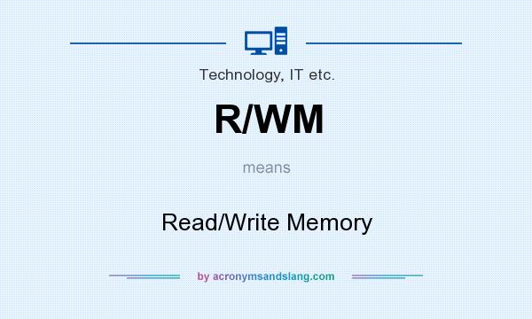 What does R/WM mean? It stands for Read/Write Memory
