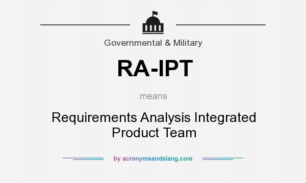 What does RA-IPT mean? It stands for Requirements Analysis Integrated Product Team