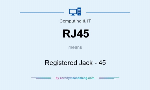 What does RJ45 mean? It stands for Registered Jack - 45