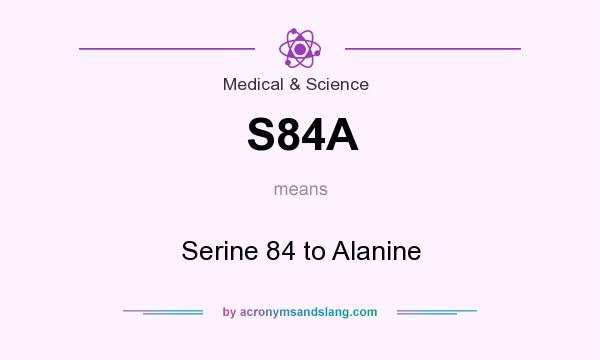 What does S84A mean? It stands for Serine 84 to Alanine