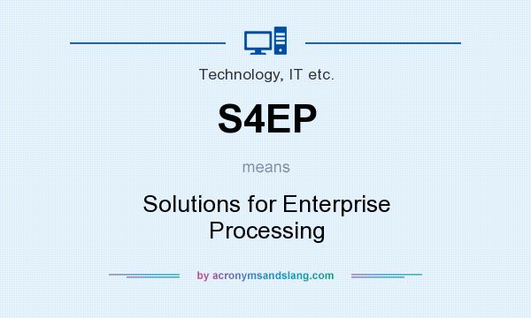 What does S4EP mean? It stands for Solutions for Enterprise Processing