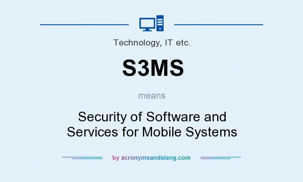 What does S3MS mean? It stands for Security of Software and Services for Mobile Systems