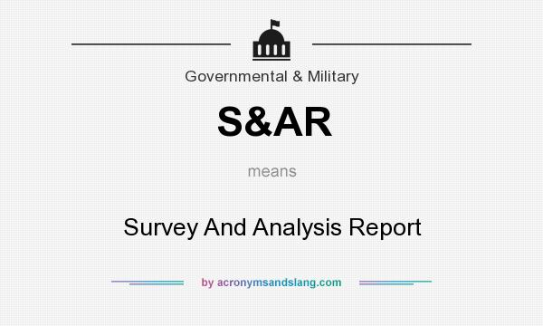 What does S&AR mean? It stands for Survey And Analysis Report