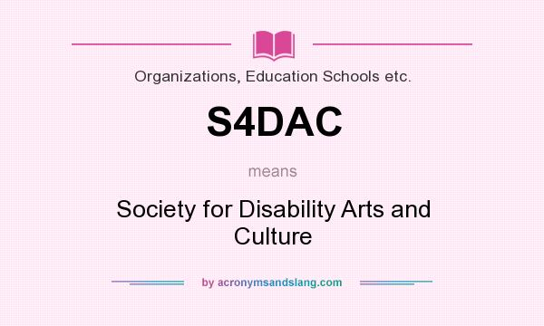 What does S4DAC mean? It stands for Society for Disability Arts and Culture